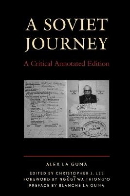 A Soviet Journey: A Critical Annotated Edition - La Guma, Alex, and Lee, Christopher J. (Editor), and Thiong'o, Ngugi wa (Foreword by)