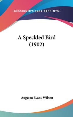 A Speckled Bird (1902) - Wilson, Augusta Evans
