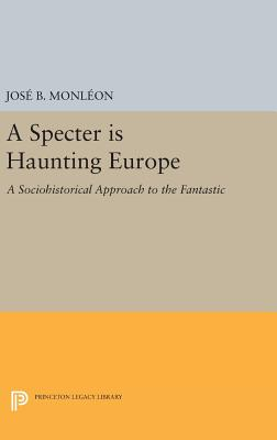A Specter is Haunting Europe: A Sociohistorical Approach to the Fantastic - Monleon, Jose B.