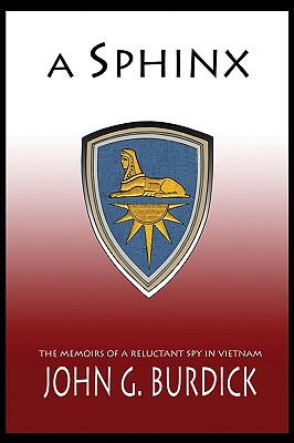 A Sphinx: The Memories of a Reluctant Spy in Vietnam - Burdick, John G