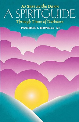 A Spiritguide: As Sure as the Dawn Through Times of Darkness - Howell, Patrick J