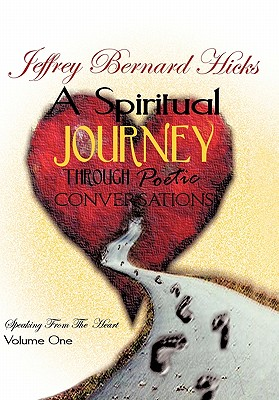 A Spiritual Journey Through Poetic Conversations: Speaking from the Heart - Hicks, Jeffrey Bernard