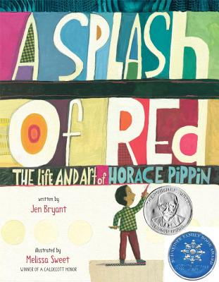 A Splash of Red: The Life and Art of Horace Pippin - Bryant, Jen