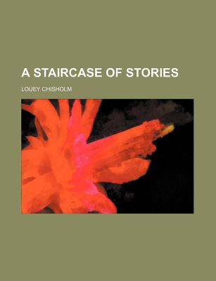 A Staircase of Stories - Chisholm, Louey