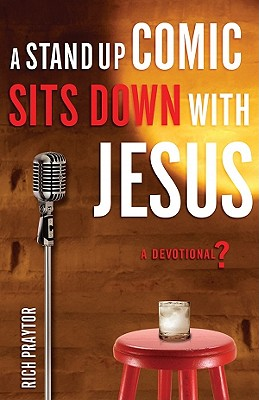 A Stand-Up Comic Sits Down with Jesus: A Devotional? - Praytor, Rich