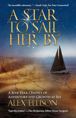A Star to Sail Her by: A Five-Year Odyssey of Adventure and Growth at Sea - Ellison, Alex
