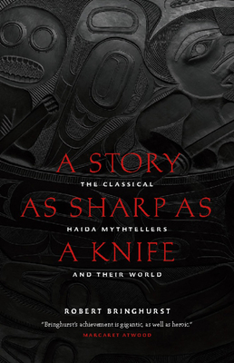 A Story as Sharp as a Knife: The Classical Haida Mythtellers and Their World - Bringhurst, Robert