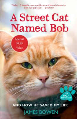 A Street Cat Named Bob: And How He Saved My Life - Bowen, James
