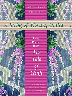 A String of Flowers, Untied...: Love Poems from the Tale of Genji - Shikibu, Murasaki, and Reichhold, Jane (Translated by), and Kawamura, Hatsue (Translated by)