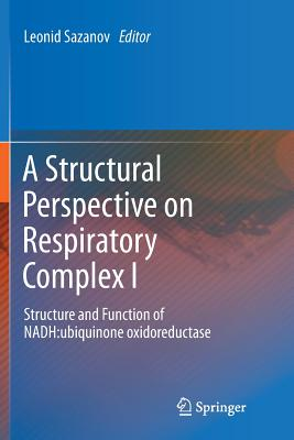 A Structural Perspective on Respiratory Complex I: Structure and Function of Nadh: Ubiquinone Oxidoreductase - Sazanov, Leonid (Editor)