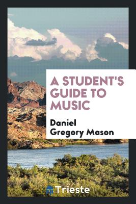 A Student's Guide to Music - Mason, Daniel Gregory