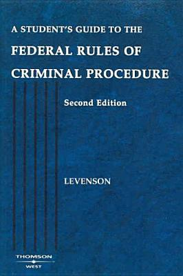A Student's Guide to the Federal Rules of Criminal Procedure - Levenson, Laurie