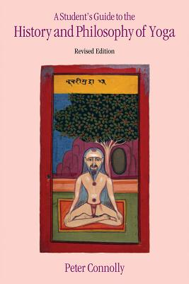 A Student's Guide to the History and Philosophy of Yoga - Connolly, Peter