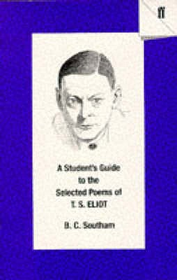 A Student's Guide to the Selected Poems of T. S. Eliot - Southam, B. C.