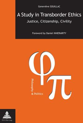 A Study in Transborder Ethics: Justice, Citizenship, Civility- Foreword by Daniel Innerarity - Souillac, Genevieve, and Innerarity, Daniel (Foreword by)