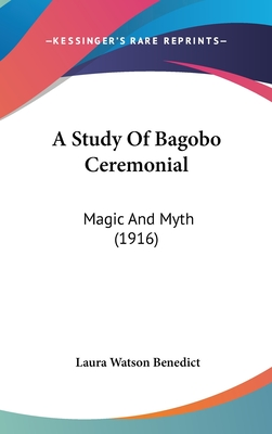 A Study of Bagobo Ceremonial: Magic and Myth (1916) - Benedict, Laura Watson