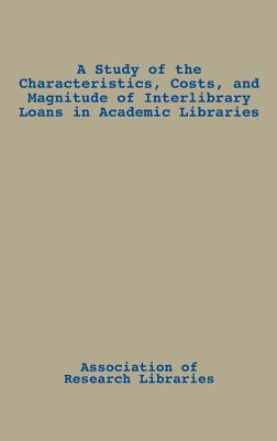 A Study of the Characteristics, Costs, and Magnitude of Interlibrary Loans in Academic Libraries - Palmour, Vernon E, and Unknown