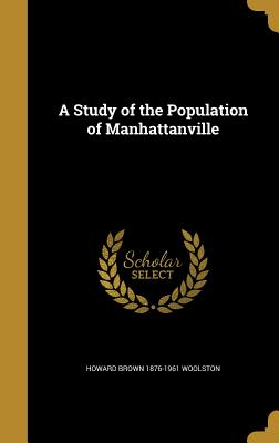 A Study of the Population of Manhattanville - Woolston, Howard Brown 1876-1961