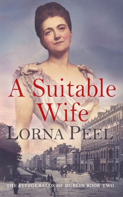 A Suitable Wife: The Fitzgeralds of Dublin Book Two - Peel, Lorna