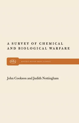 A Survey of Chemical and Biological Warfare - Cookson, John, and Nottingham, Judith