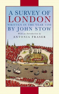 A Survey of London: Written in the Year 1598 - Stow, John
