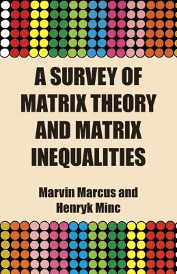 A Survey of Matrix Theory and Matrix Inequalities - Marcus, Marvin, and Minc, Henryk, and Mathematics