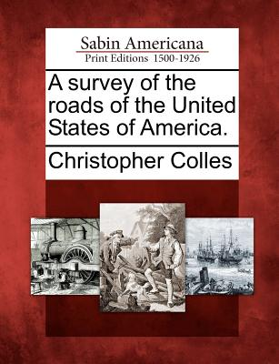 A Survey of the Roads of the United States of America. - Colles, Christopher