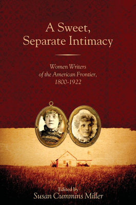 A Sweet, Separate Intimacy: Women Writers of the American Frontier, 1800-1922 - Miller, Susan Cummins (Editor)