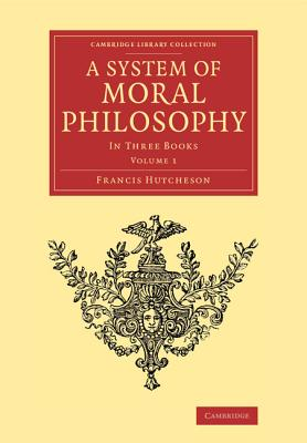 A System of Moral Philosophy: In Three Books - Hutcheson, Francis