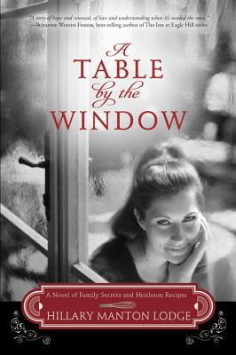 A Table by the Window: A Novel of Family Secrets and Heirloom Recipes - Lodge, Hillary Manton