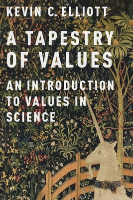 A Tapestry of Values: An Introduction to Values in Science - Elliott, Kevin C