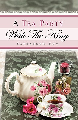 A Tea Party with the King - Foy, Elizabeth