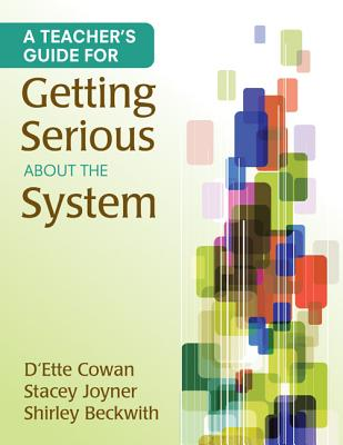 A Teacher's Guide for Getting Serious about the System - Cowan, D'Ette F, and Joyner, Stacey L, Mr., and Beckwith, Shirley B