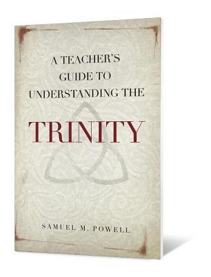A Teacher's Guide to Understanding the Trinity - Powell, Samuel M