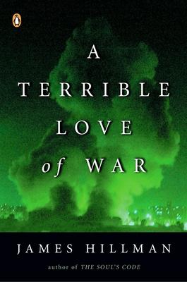 A Terrible Love of War - Hillman, James