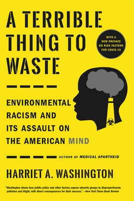 A Terrible Thing to Waste: Environmental Racism and Its Assault on the American Mind - Washington, Harriet A