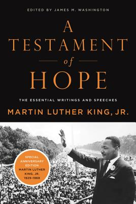 A Testament of Hope: The Essential Writings and Speeches of Martin Luther King, Jr. - King, Martin Luther, Jr.