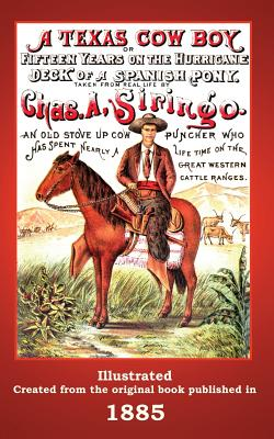 A Texas Cowboy: Or Fifteen Years on the Hurricane Deck of a Spanish Pony - Siringo, Charles a, and Badgley, C Stephen