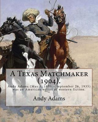 A Texas Matchmaker (1904). by: Andy Adams, Illustrated By: E. Boyd Smith (1860-1943): Andy Adams (May 3, 1859 - September 26, 1935) Was an American Writer of Western Fiction. - Adams, Andy