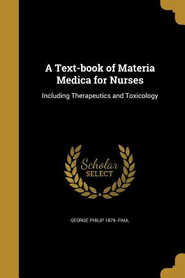 A Text-Book of Materia Medica for Nurses - Paul, George Philip 1879-