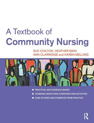 A Textbook of Community Nursing - Chilton, Sue (Editor), and Bain, Heather (Editor), and Melling, Karen (Editor)
