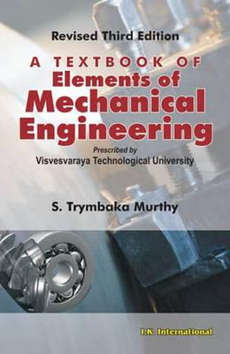 A Textbook of Elements of Mechanical Engineering - Murthy, S. Trymbaka