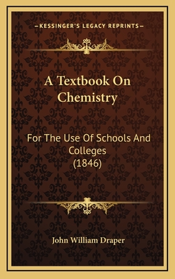 A Textbook on Chemistry: For the Use of Schools and Colleges (1846) - Draper, John William