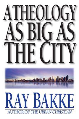 A Theology as Big as the City - Bakke, Ray