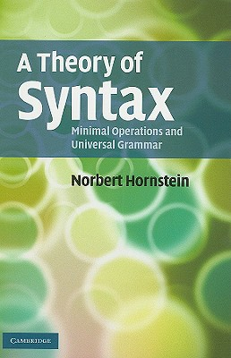 A Theory of Syntax: Minimal Operations and Universal Grammar - Hornstein, Norbert, Professor
