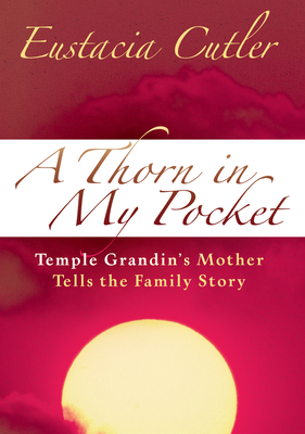 A Thorn in My Pocket: Temple Grandin's Mother Tells the Family Story - Cutler, Eustacia