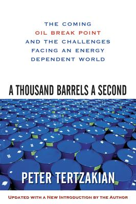 A Thousand Barrels a Second: The Coming Oil Break Point and the Challenges Facing an Energy Dependent World - Tertzakian, Peter