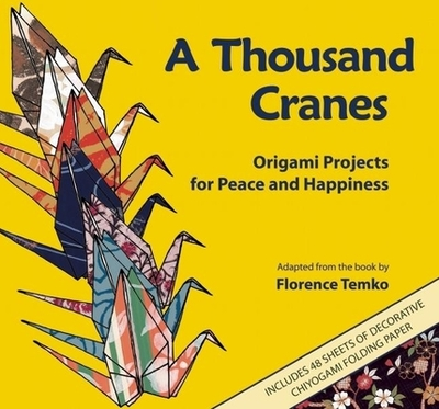 A Thousand Cranes: Origami Projects for Peace and Happiness - Temko, Florence