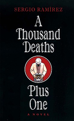 A Thousand Deaths Plus One - Ramirez, Sergio, and Chambers, Leland H (Translated by)