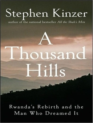 A Thousand Hills: Rwanda's Rebirth and the Man Who Dreamed It - Kinzer, Stephen